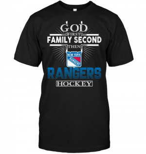 God First Family Second Then New York Rangers Hockey