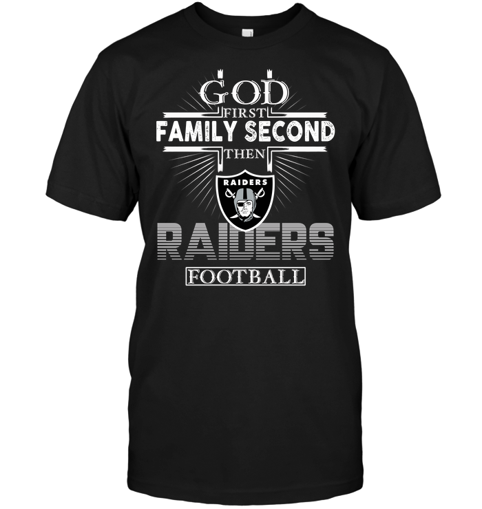 God First Family Second Then Oakland Raiders Football