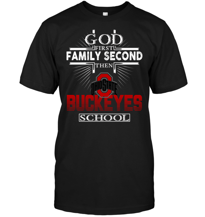 God First Family Second Then Ohio State Buckeyes School