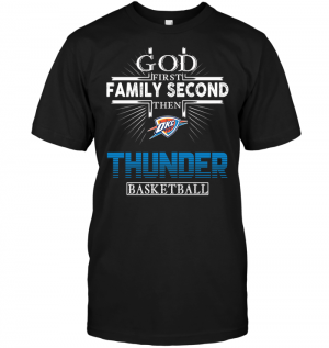 God First Family Second Then Oklahoma City Thunder Basketball