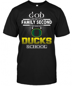 God First Family Second Then Oregon Ducks School