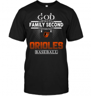 God First Family Second Then Orioles Baseball