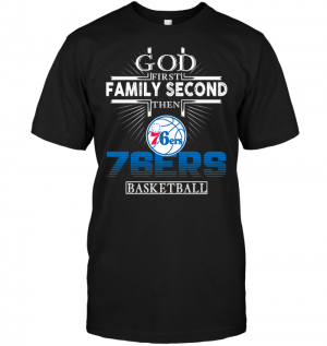 God First Family Second Then Philadelphia 76ers Basketball