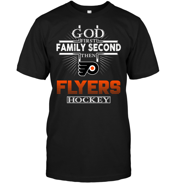 God First Family Second Then Philadelphia Flyers Hockey