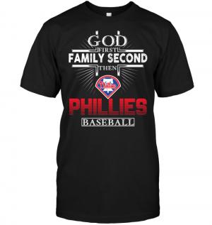 God First Family Second Then Philadelphia Phillies Baseball