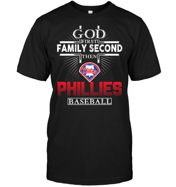 God First Family Second Then Philadelphia Phillies Baseball