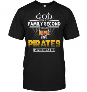 God First Family Second Then Pittsburgh Pirates Baseball