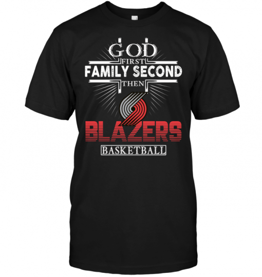 God First Family Second Then Portland Trail Blazers Basketball