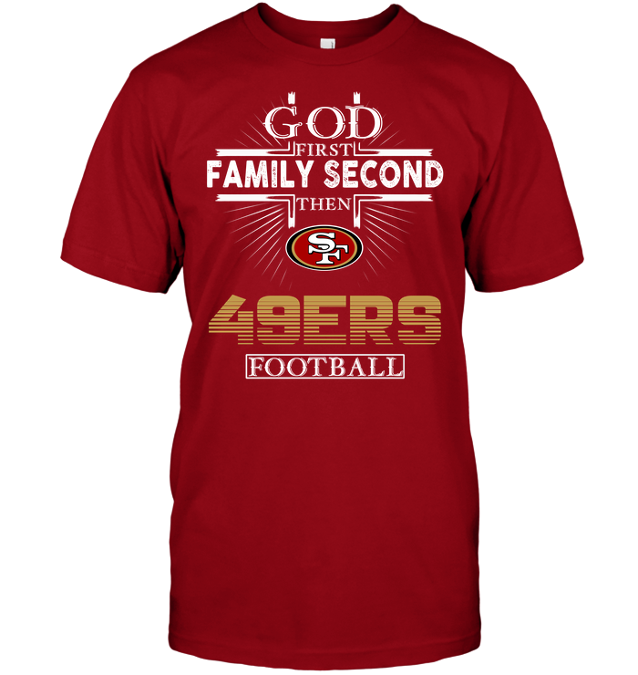 God First Family Second Then San Francisco 49ers Football