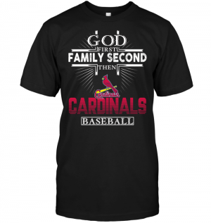 God First Family Second Then St. Louis Cardinals Baseball