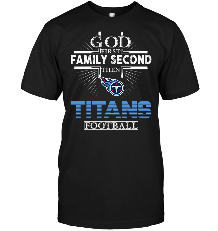 God First Family Second Then Tennessee Titans Football