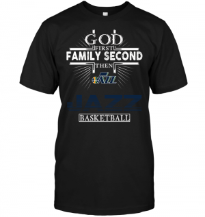 God First Family Second Then Utah Jazz Basketball