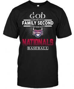 God First Family Second Then Washington Nationals Baseball