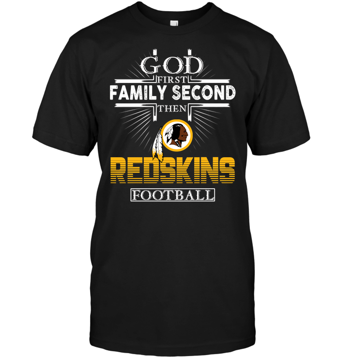 God First Family Second Then Washington Redskins Football
