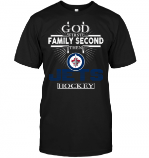 God First Family Second Then Winnipeg Jets Hockey