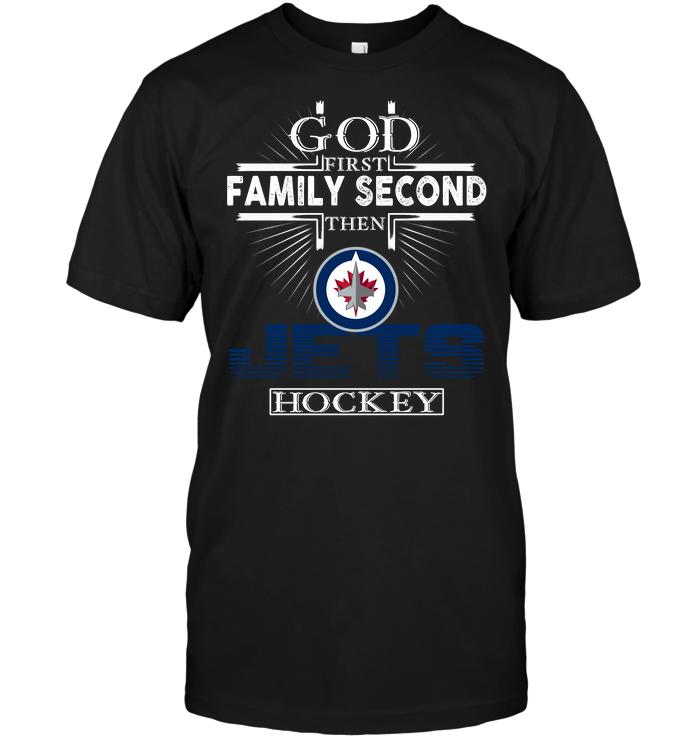 God First Family Second Then Winnipeg Jets Hockey