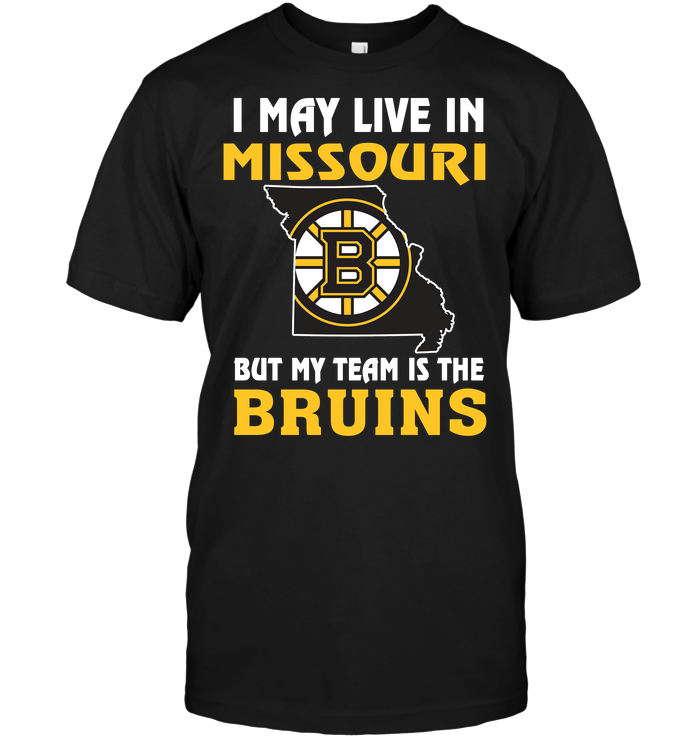 I May Live In Missouri But My Team Is The Boston Bruins