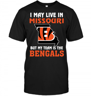 I May Live In Missouri But My Team Is The Cincinnati Bengals
