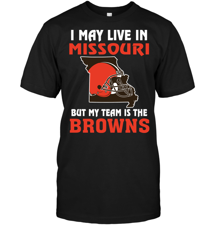 I May Live In Missouri But My Team Is The Cleveland Browns