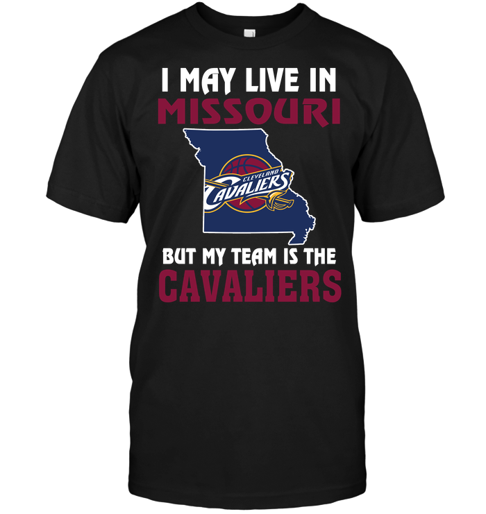 I May Live In Missouri But My Team Is The Cleveland Cavaliers