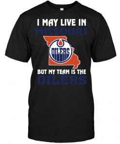 I May Live In Missouri But My Team Is The Edmonton Oilers