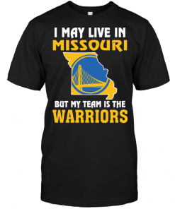 I May Live In Missouri But My Team Is The Golden State Warriors