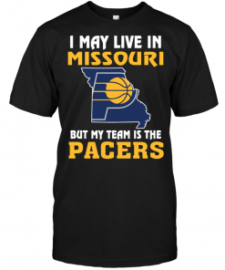 I May Live In Missouri But My Team Is The Indiana Pacers