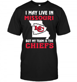 I May Live In Missouri But My Team Is The Kansas City Chiefs