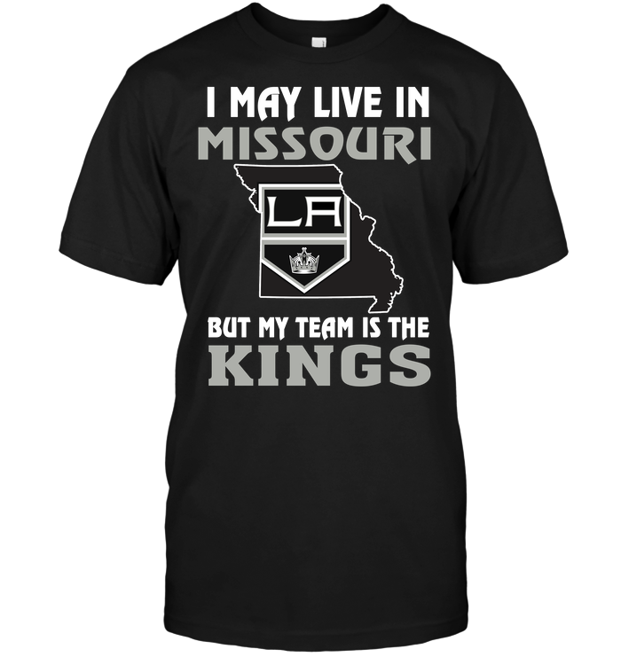 I May Live In Missouri But My Team Is The Los Angeles Kings