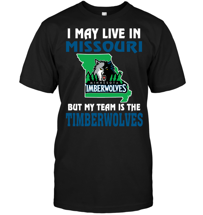 I May Live In Missouri But My Team Is The Minnesota Timberwolves