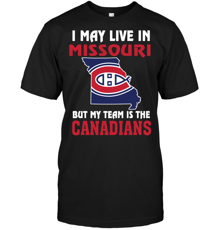 I May Live In Missouri But My Team Is The Montreal Canadians
