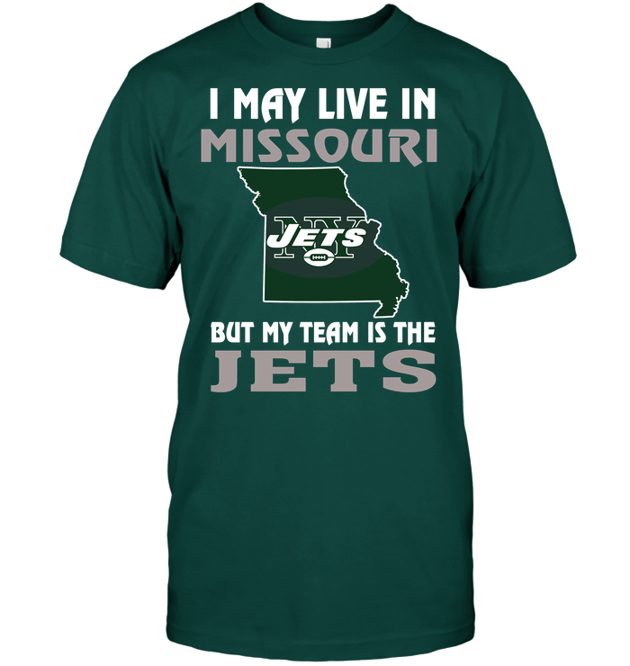 I May Live In Missouri But My Team Is The New York Jets