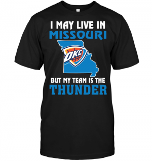 I May Live In Missouri But My Team Is The Oklahoma City Thunder