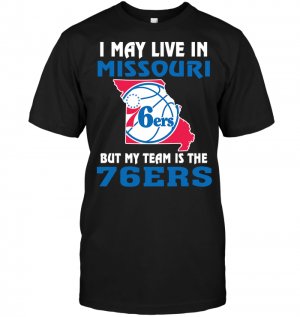I May Live In Missouri But My Team Is The Philadelphia 76ers