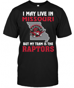 I May Live In Missouri But My Team Is The Raptors