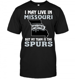 I May Live In Missouri But My Team Is The San Antonio Spurs