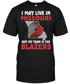 I May Live In Missouri But My Team Is The Trail Blazers