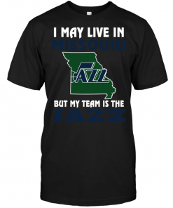 I May Live In Missouri But My Team Is The Utah Jazz
