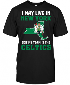 I May Live In New York But My Team Is The Boston Celtics