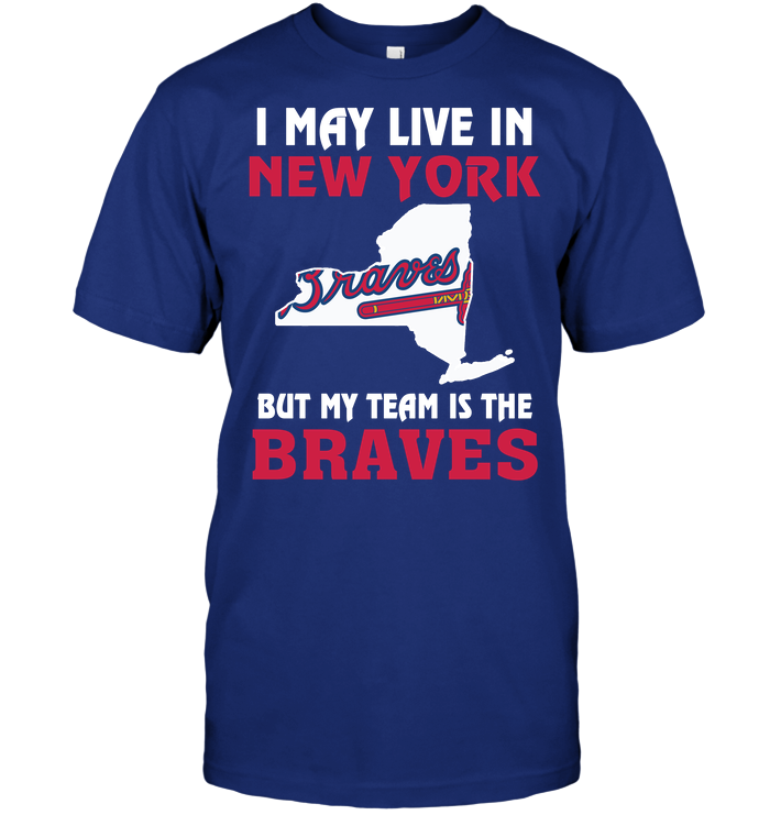 I May Live In New York But My Team Is The Braves