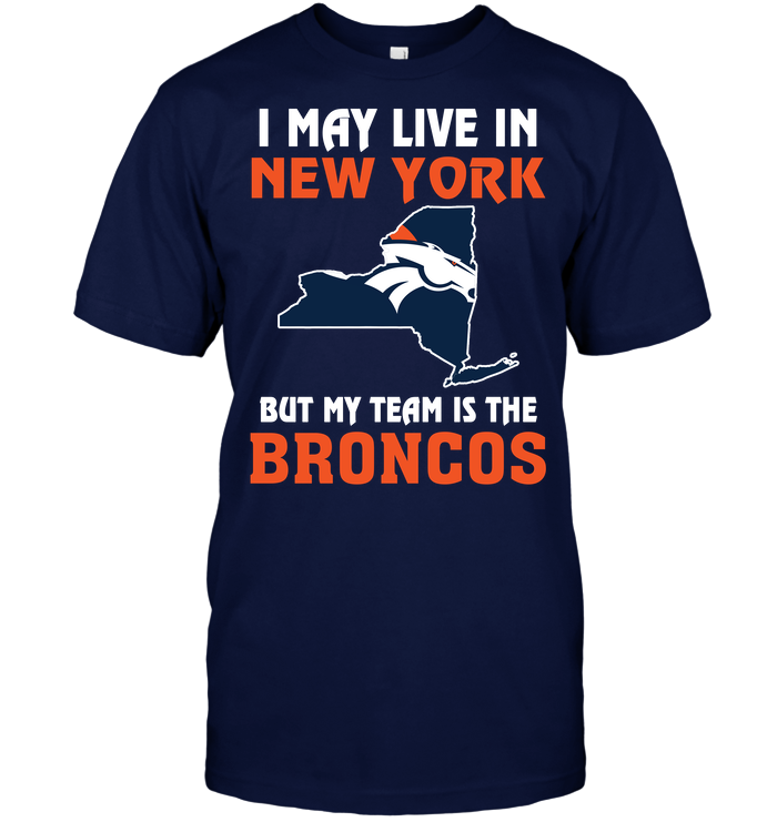 I May Live In New York But My Team Is The Denver Broncos