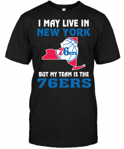 I May Live In New York But My Team Is The Philadelphia 76ers