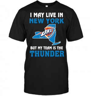 I May Live In New York But My Team Is The Thunder