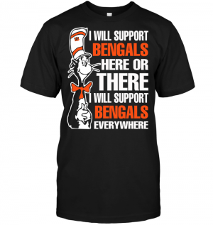 I Will Support Bengals Here Or There I Will Support Bengals Everywhere