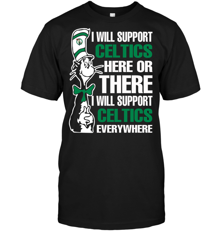 I Will Support Celtics Here Or There I Will Support Celtics Everywhere