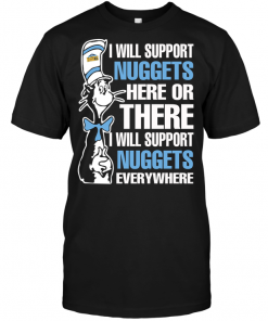 I Will Support Nuggets Here Or There I Will Support Nuggets Everywhere