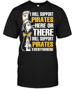I Will Support Pirates Here Or There I Will Support Pirates Everywhere