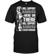 I Will Support Raiders Here Or There I Will Support Raiders Everywhere