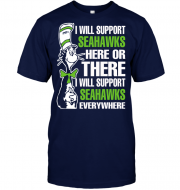 I Will Support Seahawks Here Or There I Will Support Seahawks Everywhere