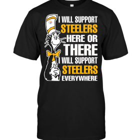 I Will Support Steelers Here Or There I Will Support Steelers Everywhere